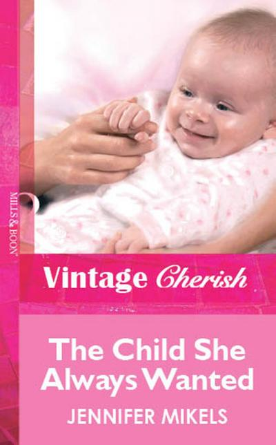 The Child She Always Wanted (Mills & Boon Vintage Cherish)