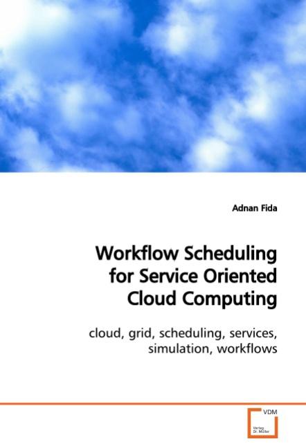 Adnan Fida / Workflow Scheduling for Service Oriented Cloud  ... 9783639110937
