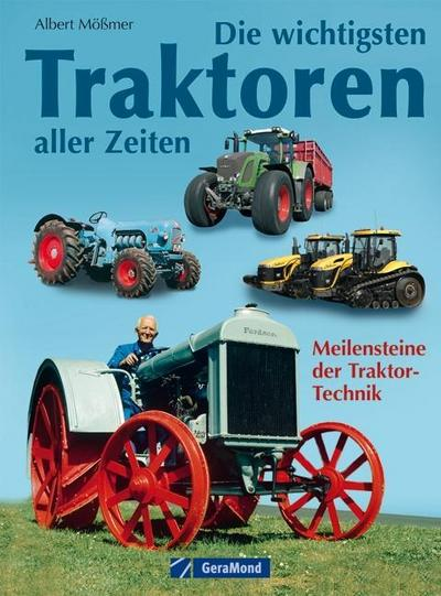 Die wichtigsten Traktoren aller Zeiten - Bildband und Dokumentation über Traktoren, die Geschichte schrieben, mit Lanz HL, Agrotron TTV u.a. Pionieren ... 140 Seiten: Meilensteine der Traktor-Technik
