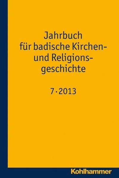 Jahrbuch für badische Kirchen- und Religionsgeschichte: Band 7 (2013)