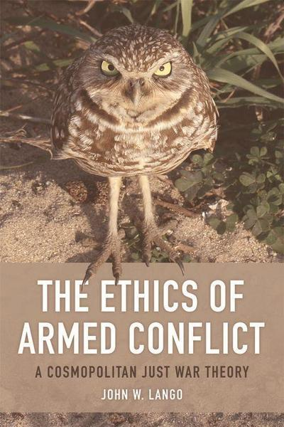 The Ethics of Armed Conflict: A Cosmopolitan Just War Theory