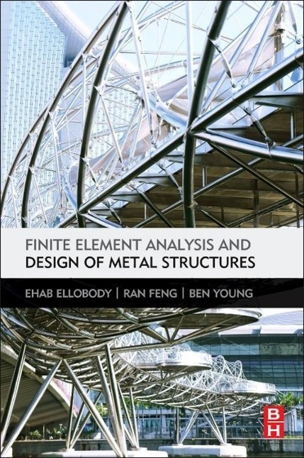 Finite Element Analysis and Design of Metal Structures, Ehab Ellobody