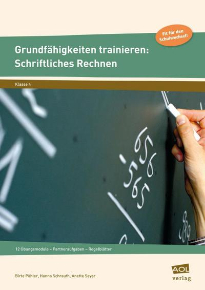 Grundfähigkeiten trainieren: Schriftliches Rechnen: 12 Übungsmodule - Partneraufgaben - Regelblätter (4. Klasse)