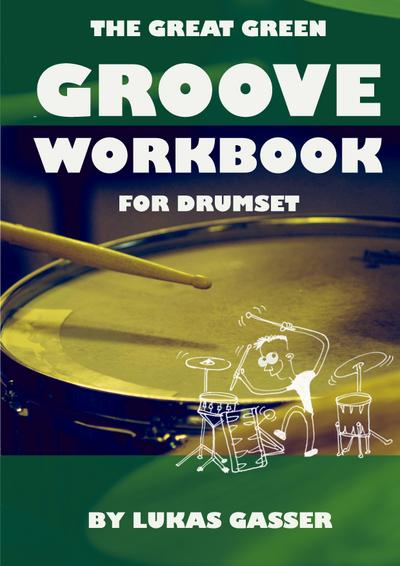 The Great Green Groove Workbook: for drumset