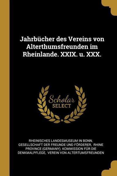 Jahrbücher Des Vereins Von Alterthumsfreunden Im Rheinlande. XXIX. U. XXX.