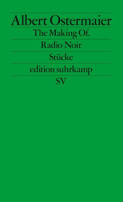 The Making Of. / Radio Noir: Stücke (edition suhrkamp)