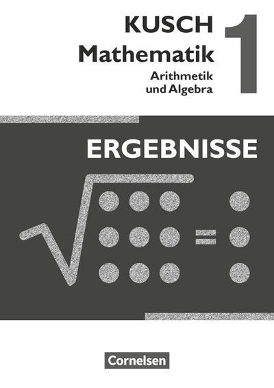 Kusch: Mathematik 1. Arithmetik und Algebra. Ergebnisse