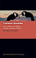 Common Enemies: Crime, Policy and Politics in Australia-Indonesia Relations
