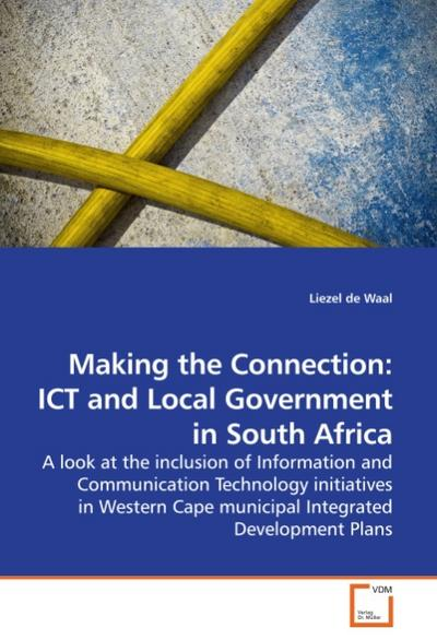 Making the Connection: ICT and Local Government in South Africa