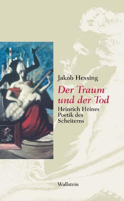 Der Traum und der Tod. Heinrich Heines Poetik des Scheiterns