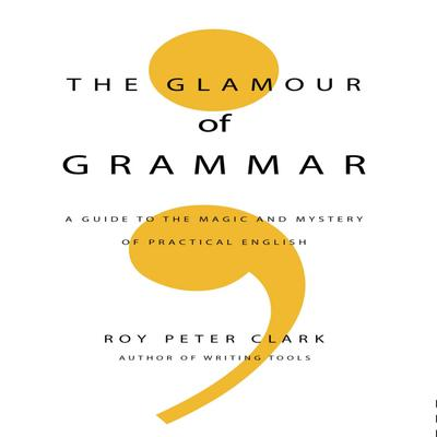 The Glamour Grammar: A Guide to the Magic and Mystery of Practical English