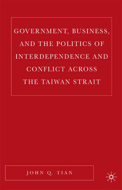 Government, Business, and the Politics of Interdependence and Conflict across the Taiwan Strait