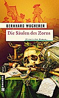 Die Säulen des Zorns; Historischer Roman   ; Historische Romane im GMEINER-Verlag ; Deutsch