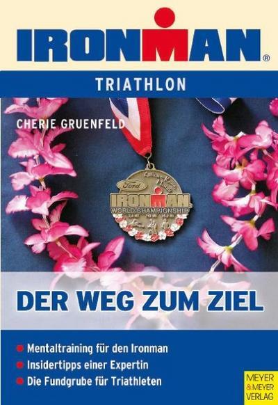 Ironman - Der Weg zum Ziel: Mentaltraining für den Ironman - Insidertipps einer Expertin - Die Fundgrube für Triathleten