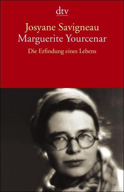 Marguerite Yourcenar. Die Erfindung eines Lebens.