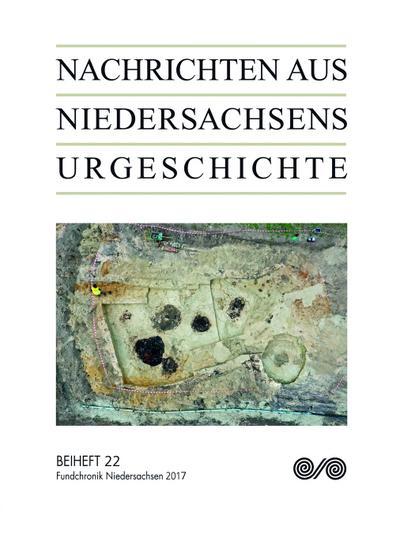 Nachrichten aus Niedersachsens Urgeschichte; Fundchronik 2017; Nachrichten aus Niedersachsens Urgeschichte; Deutsch; 300 Illustr.