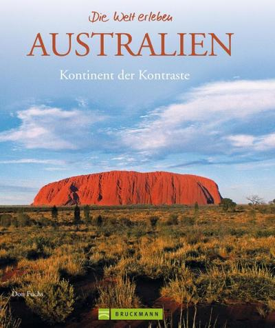 Australien - Die Welt erleben: Faszinierender Reise Bildband: Kontinent der Kontraste