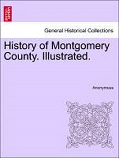 History of Montgomery County. Illustrated.