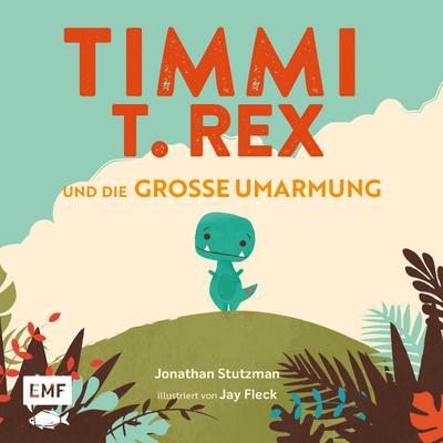 Timmi T-Rex und die große Umarmung