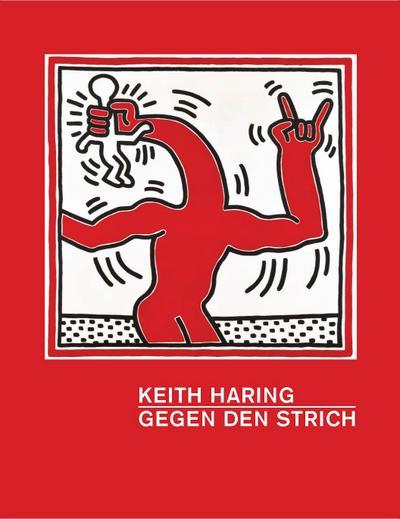 Keith Haring; Gegen den Strich   ; Beitr. v. Gruen, Julia /O'Brien, Glenn /Myers-Szupinska, Julian /Shafrazi, Tony /McCormick, Carlo /Hrsg. v. Buchhart, Dieter /Kunsthalle München /Kunsthal Rotterdam; Deutsch; 14 schw.-w. Abb., 261 farb. Abb. -