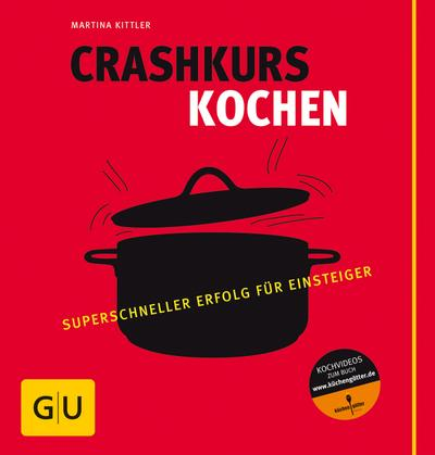 Crashkurs Kochen; Superschneller Erfolg für Einsteiger   ; GU Kochen & Verwöhnen Autoren-Kochbuecher; Deutsch; , 400 farb. Fotos -