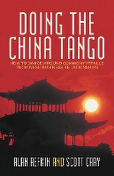 Doing the China Tango: How to Dance Around Common Pitfalls in Chinese Business Relationships