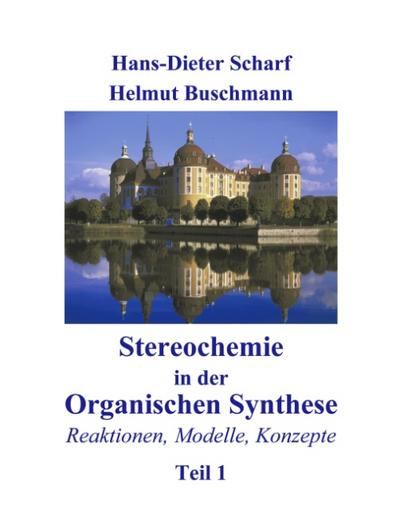 Stereochemie in der Organischen Synthese: Reaktionen, Modelle, Konzepte