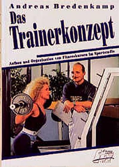 Das Trainerkonzept: Fitnesstrainer im Sportstudio - Job, Beruf, oder Aufgabe: Aufbau und Organisation von Fitnesskursen im Sportstudio