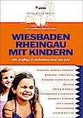 Wiesbaden Rheingau mit Kindern: 300 Ausflüge  ...