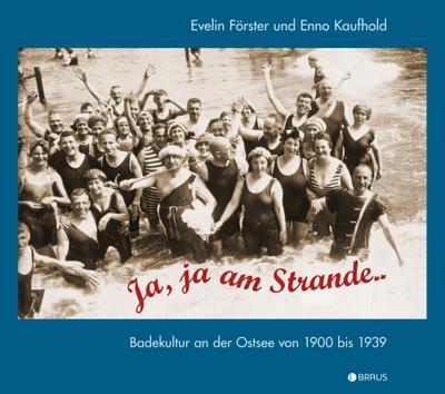Ja, ja am Strande ...: Badekultur an der Ostsee von 1900 bis 1939