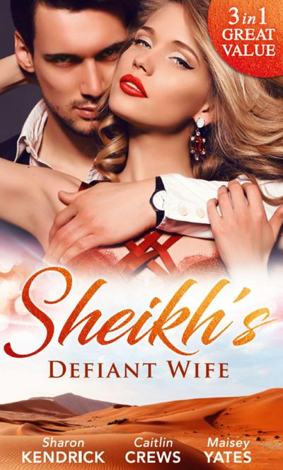 Sheikh's Defiant Wife: Defiant in the Desert (Desert Men of Qurhah, Book 1) / In Defiance of Duty / To Defy a Sheikh (Mills & Boon M&B)