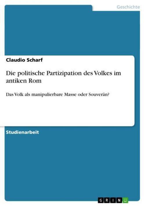 Die politische Partizipation des Volkes im antiken Rom Claudio Scharf
