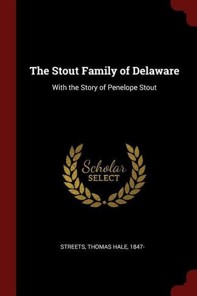 The Stout Family of Delaware: With the Story of Penelope Stout