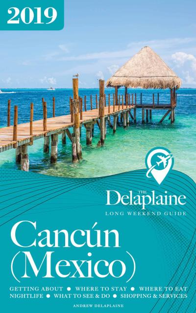 Cancun - The Delaplaine 2019 Long Weekend Guide (Long Weekend Guides)