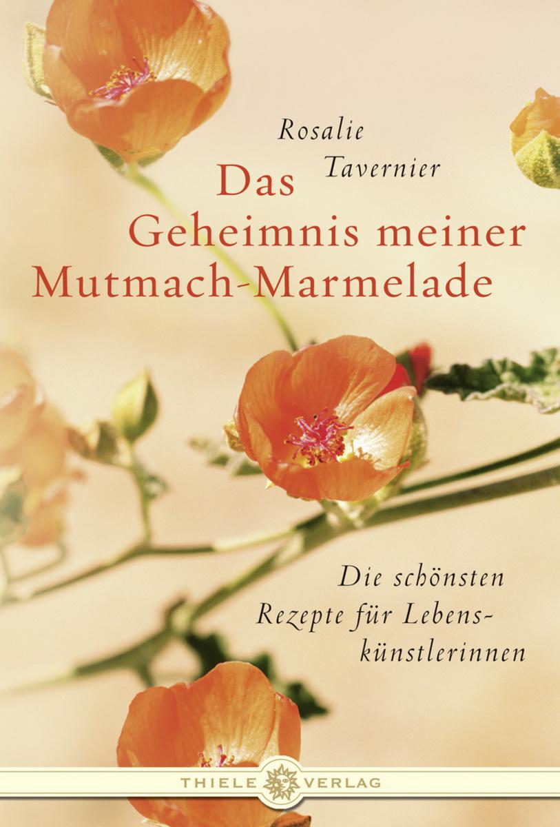Rosalie Tavernier Das Geheimnis meiner Mutmach-Marmelade