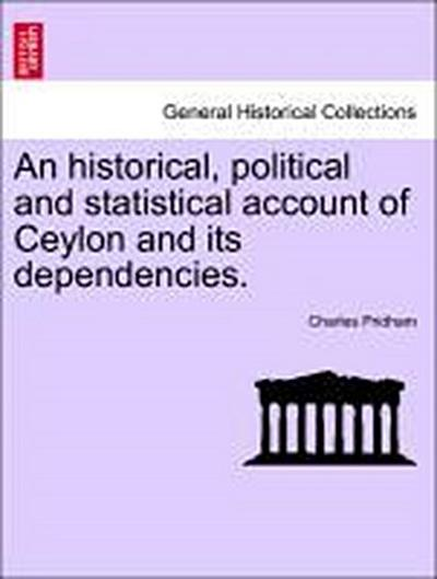 An historical, political and statistical account of Ceylon and its dependencies.