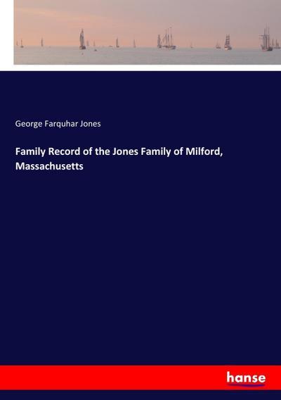 Family Record of the Jones Family of Milford, Massachusetts