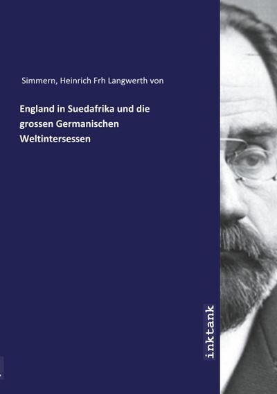England in Suedafrika und die grossen Germanischen Weltintersessen