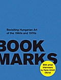 Book Marks. Revisiting the Hungarian Art of the 60s and 70s. Artist Interviews by Hans Ulrich Obrist
