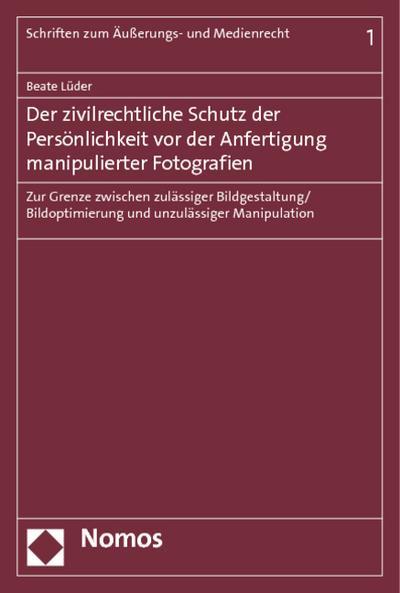 Der zivilrechtliche Schutz der Persönlichkeit vor der Anfertigung manipulierter Fotografien: Zur Grenze zwischen zulässiger ... (Schriften Zum Auaerungs- Und Medienrecht)
