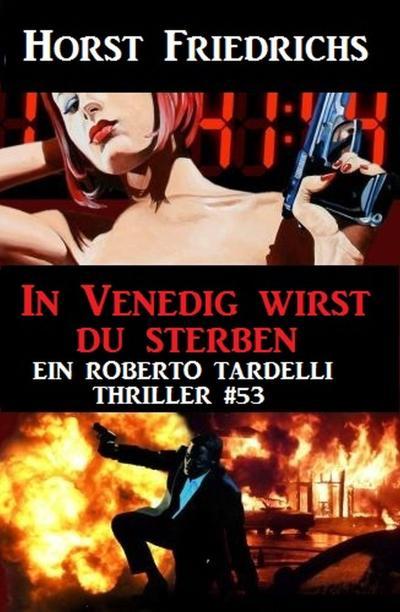 In Venedig wirst du sterben: Ein Roberto Tardelli Thriller #53