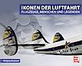 Ikonen der Luftfahrt: Flugzeuge, Menschen und ...