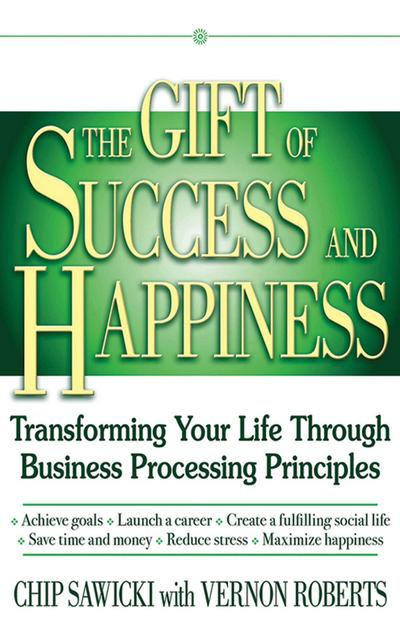 The Gift of Success and Happiness: Transforming Your Life Through Business Process Principles
