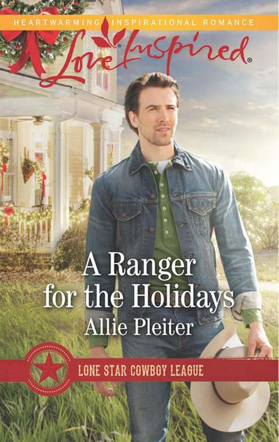 A Ranger For The Holidays (Mills & Boon Love Inspired) (Lone Star Cowboy League, Book 3)