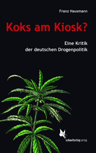 Koks am Kiosk?: Eine Kritik der deutschen Drogenpolitik