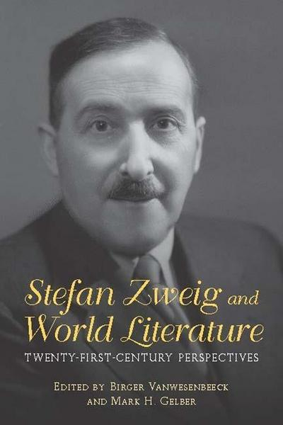 Stefan Zweig and World Literature: Twenty-First-Century Perspectives