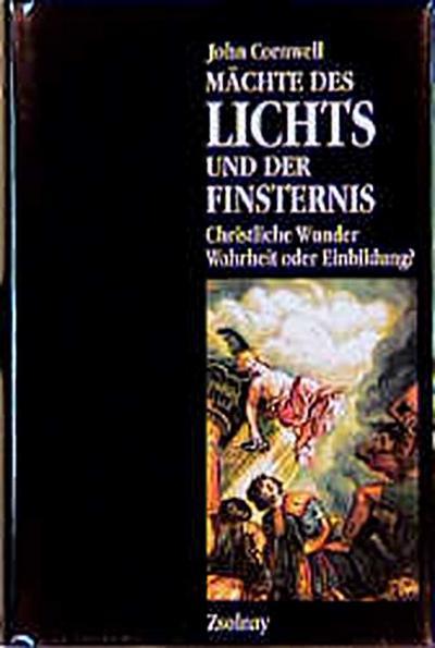 Mächte des Lichts und der Finsternis: Christliche Wunder - Wahrheit oder Einbildung