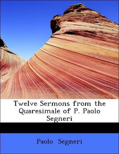Twelve Sermons from the Quaresimale of P. Paolo Segneri
