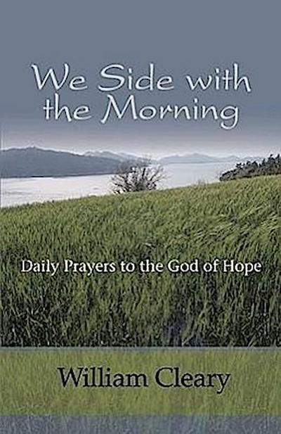 We Side with the Morning: Daily Prayers to the God of Hope