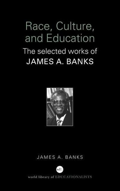 Race, Culture and Education: The Selected Works of James A. Banks